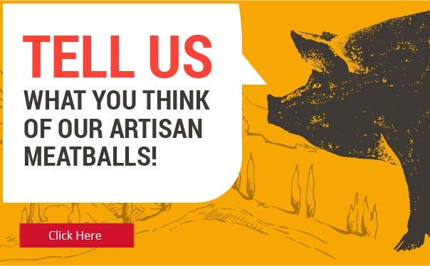 Tell us what you think of our artisan meatballs